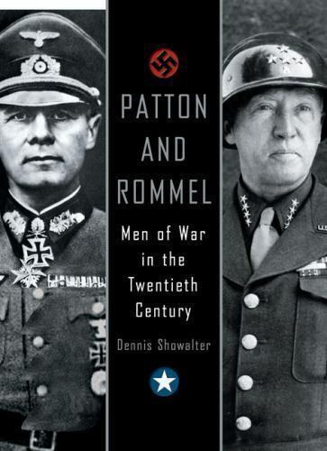 Patton and Rommel: Men of War in the Twentieth Century by Dennis Showalter